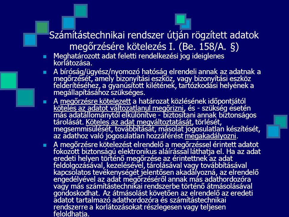 Számítástechnikai rendszer útján rögzített adatok megőrzésére kötelezés I. (Be. 158/A. §) Meghatározott adat feletti rendelkezési jog ideiglenes korlá