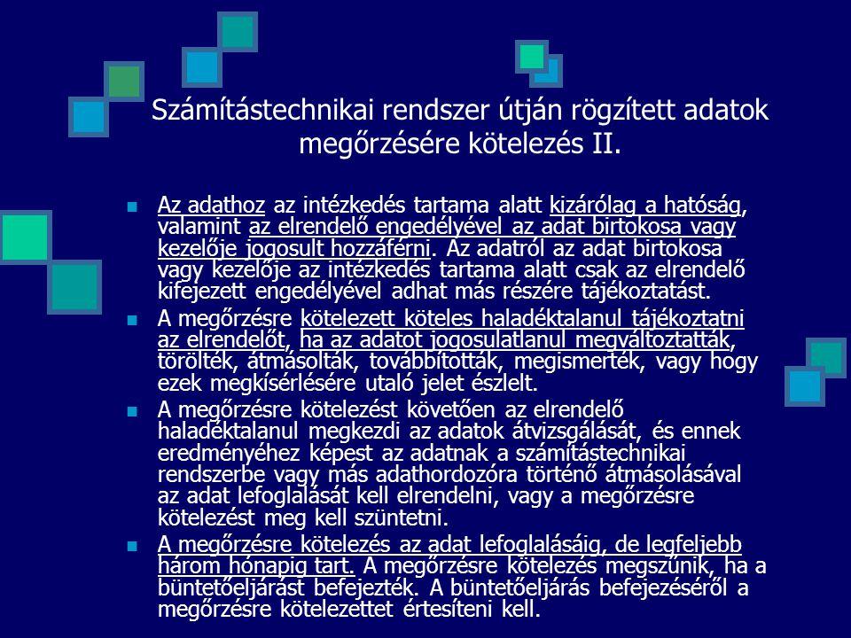 Számítástechnikai rendszer útján rögzített adatok megőrzésére kötelezés II. Az adathoz az intézkedés tartama alatt kizárólag a hatóság, valamint az el