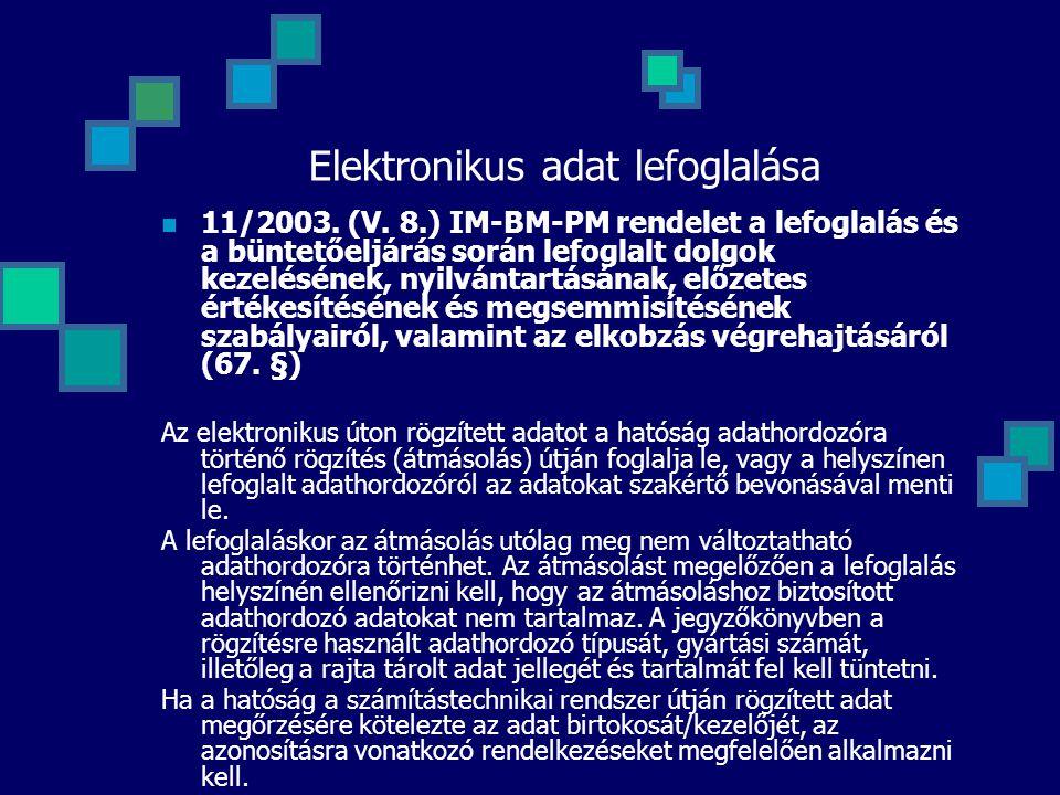 Elektronikus adat lefoglalása 11/2003. (V. 8.) IM-BM-PM rendelet a lefoglalás és a büntetőeljárás során lefoglalt dolgok kezelésének, nyilvántartásána