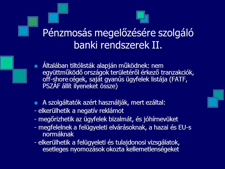 Pénzmosás megelőzésére szolgáló banki rendszerek II. Általában tiltólisták alapján működnek: nem együttműködő országok területéről érkező tranzakciók,