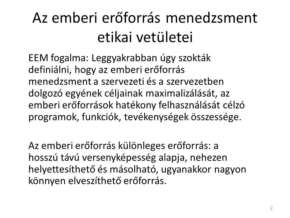 Az emberi erőforrás menedzsment etikai vetületei EEM fogalma: Leggyakrabban úgy szokták definiálni, hogy az emberi erőforrás menedzsment a szervezeti