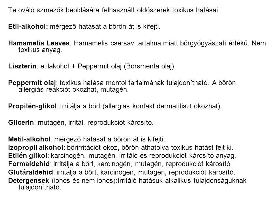 Tetováló színezők beoldására felhasznált oldószerek toxikus hatásai Etil-alkohol: mérgező hatását a bőrön át is kifejti. Hamamelia Leaves: Hamamelis c