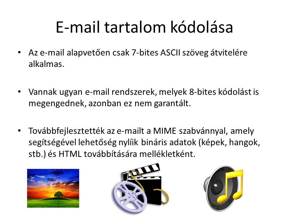 E-mail tartalom kódolása Az e-mail alapvetően csak 7-bites ASCII szöveg átvitelére alkalmas. Vannak ugyan e-mail rendszerek, melyek 8-bites kódolást i