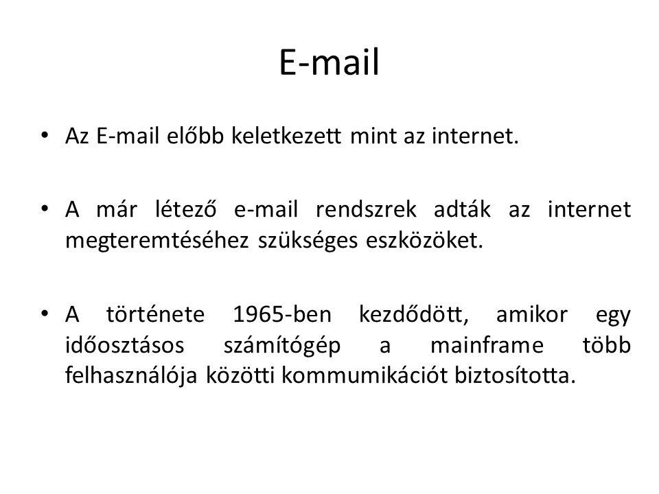 E-mail Az E-mail előbb keletkezett mint az internet. A már létező e-mail rendszrek adták az internet megteremtéséhez szükséges eszközöket. A története