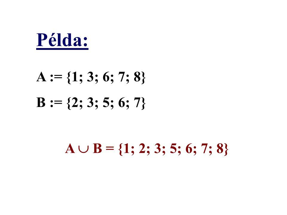 Példa: A := {1; 3; 6; 7; 8} B := {2; 3; 5; 6; 7} A  B = {1; 2; 3; 5; 6; 7; 8}