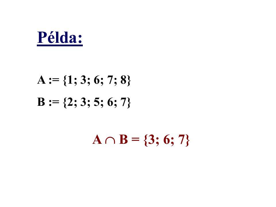 Példa: A := {1; 3; 6; 7; 8} B := {2; 3; 5; 6; 7} A  B = {3; 6; 7}
