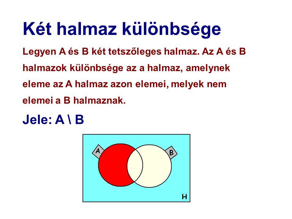 Két halmaz különbsége Legyen A és B két tetszőleges halmaz.