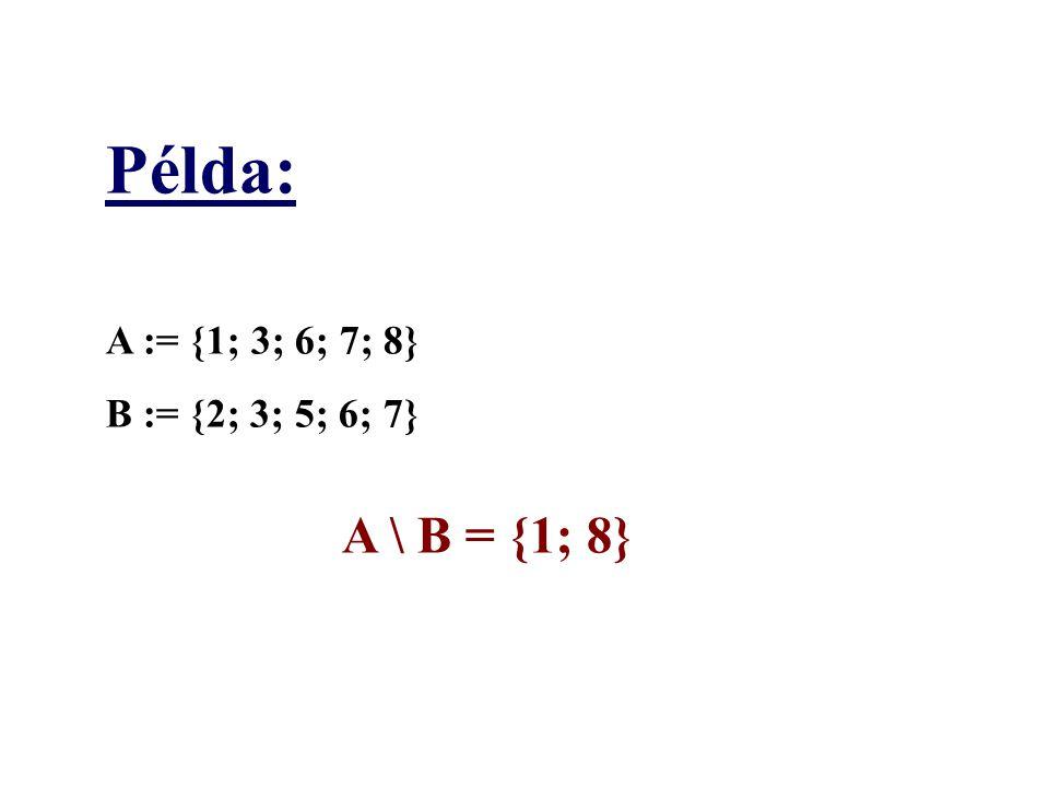 Példa: A := {1; 3; 6; 7; 8} B := {2; 3; 5; 6; 7} A \ B = {1; 8}