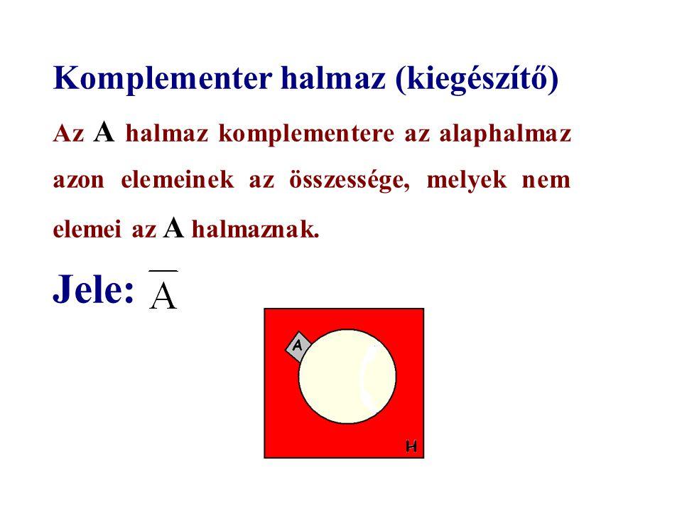 Komplementer halmaz (kiegészítő) Az A halmaz komplementere az alaphalmaz azon elemeinek az összessége, melyek nem elemei az A halmaznak.