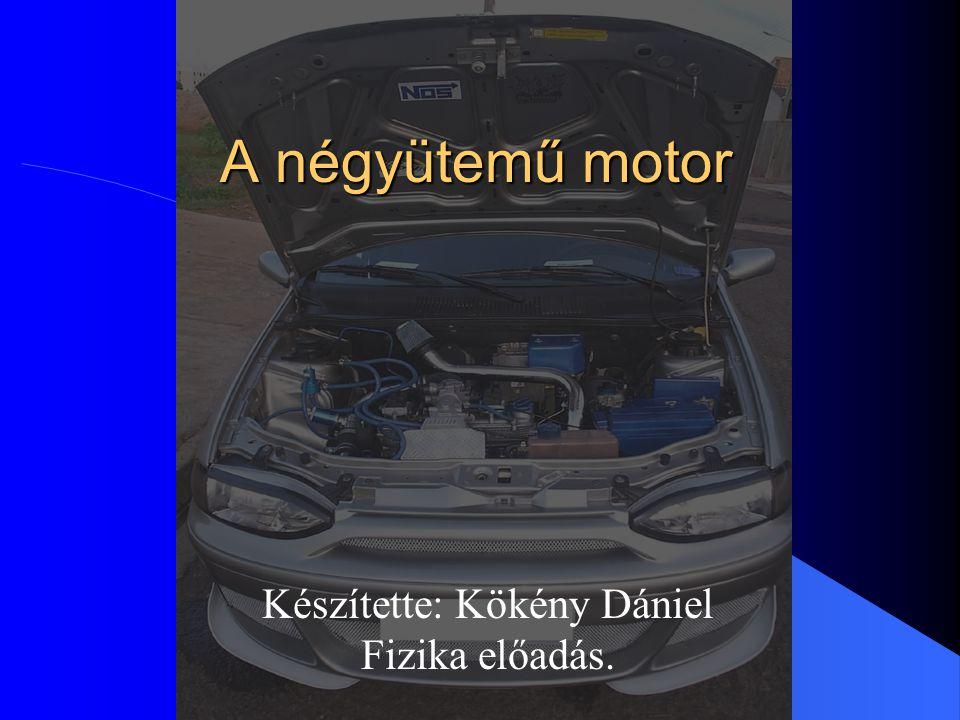 A négyütemű motor Készítette: Kökény Dániel Fizika előadás.