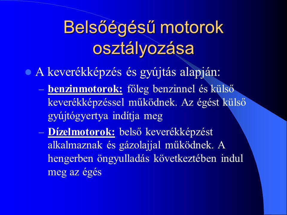 Belsőégésű motorok osztályozása A keverékképzés és gyújtás alapján: – benzinmotorok: főleg benzinnel és külső keverékképzéssel működnek.