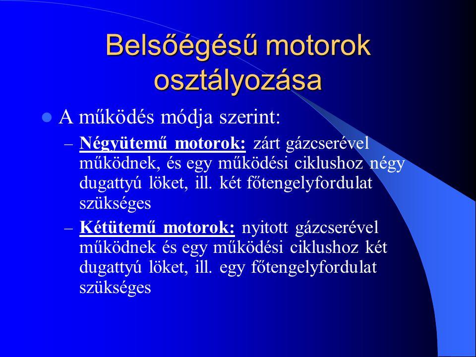 Belsőégésű motorok osztályozása A működés módja szerint: – Négyütemű motorok: zárt gázcserével működnek, és egy működési ciklushoz négy dugattyú löket, ill.