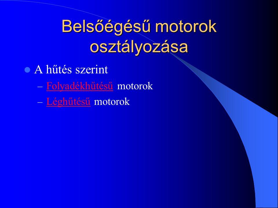Belsőégésű motorok osztályozása Dugattyú mozgása szerint: – Alternáló dugattyús motorok Alternáló – Forgó dugattyús motorok Forgó Felix Wankel: született 1902.