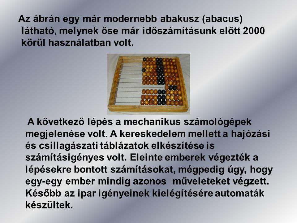 Az ábrán egy már modernebb abakusz (abacus) látható, melynek őse már időszámításunk előtt 2000 körül használatban volt. A következő lépés a mechanikus