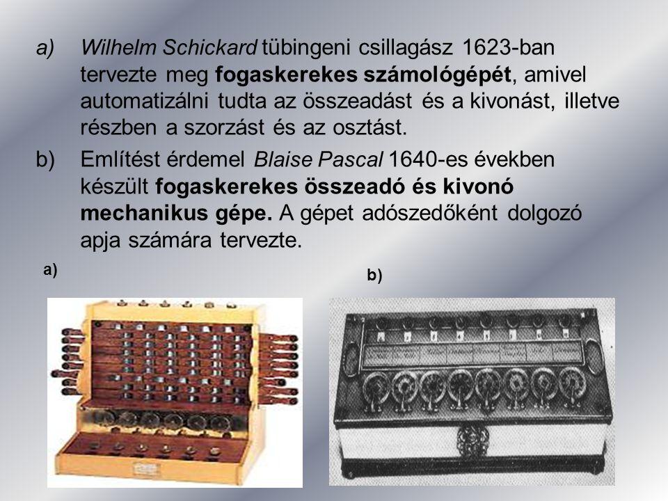 a)Wilhelm Schickard tübingeni csillagász 1623-ban tervezte meg fogaskerekes számológépét, amivel automatizálni tudta az összeadást és a kivonást, illetve részben a szorzást és az osztást.