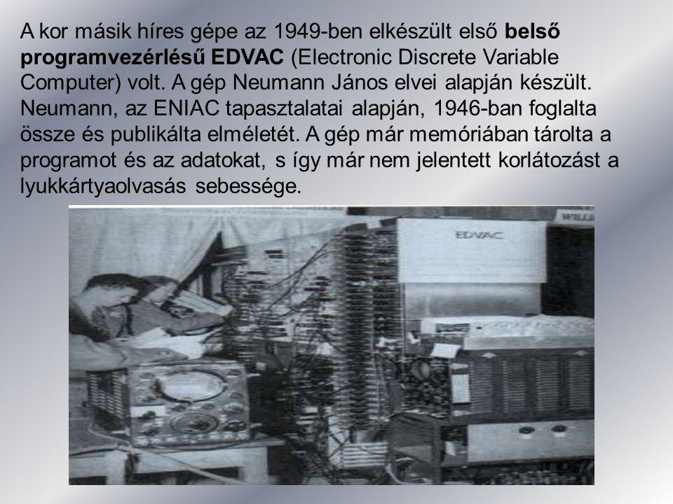 A kor másik híres gépe az 1949-ben elkészült első belső programvezérlésű EDVAC (Electronic Discrete Variable Computer) volt. A gép Neumann János elvei