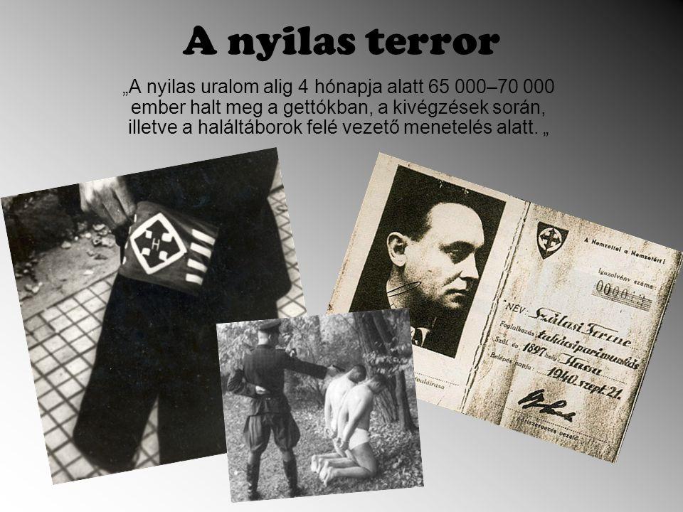 """A nyilas terror """"A nyilas uralom alig 4 hónapja alatt 65 000–70 000 ember halt meg a gettókban, a kivégzések során, illetve a haláltáborok felé vezető menetelés alatt."""
