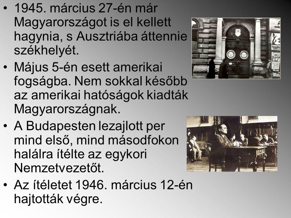 1945.március 27-én már Magyarországot is el kellett hagynia, s Ausztriába áttennie székhelyét.