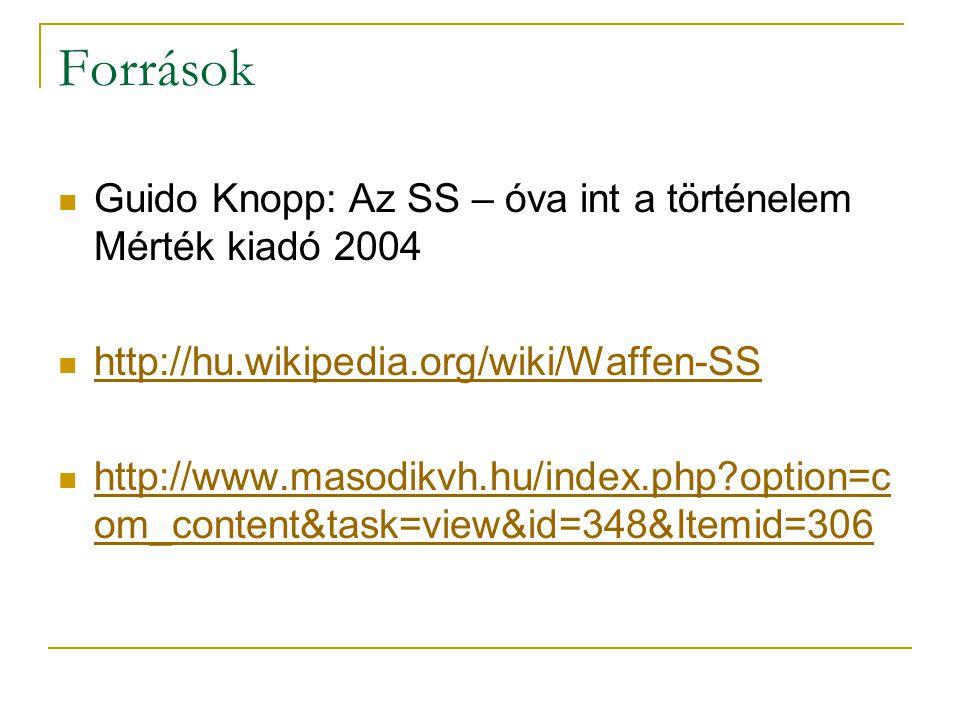 Források Guido Knopp: Az SS – óva int a történelem Mérték kiadó 2004 http://hu.wikipedia.org/wiki/Waffen-SS http://www.masodikvh.hu/index.php?option=c