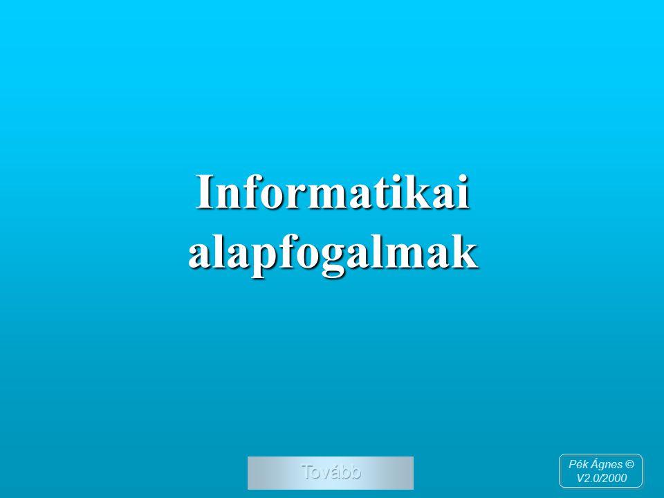 Informatikai alapfogalmak Pék Ágnes © V2.0/2000