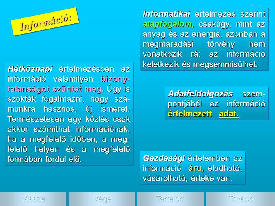 Gazdasági értelemben az információ áru, eladható, vásárolható, értéke van. Információ:Információ: Infor máció Informatikai értelmezés szerint alapfoga