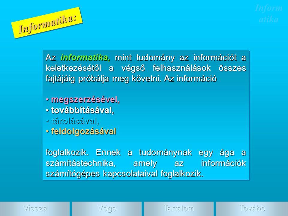 Informatika:Informatika: Az informatika, mint tudomány az információt a keletkezésétől a végső felhasználások összes fajtájáig próbálja meg követni. A