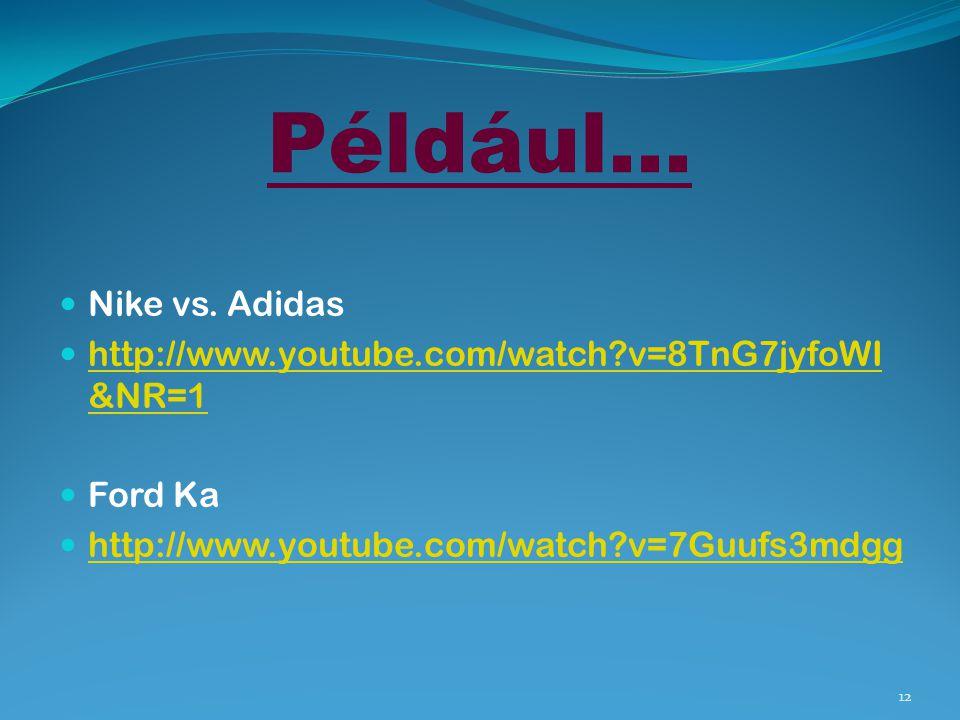 Például… Nike vs. Adidas http://www.youtube.com/watch?v=8TnG7jyfoWI &NR=1 http://www.youtube.com/watch?v=8TnG7jyfoWI &NR=1 Ford Ka http://www.youtube.