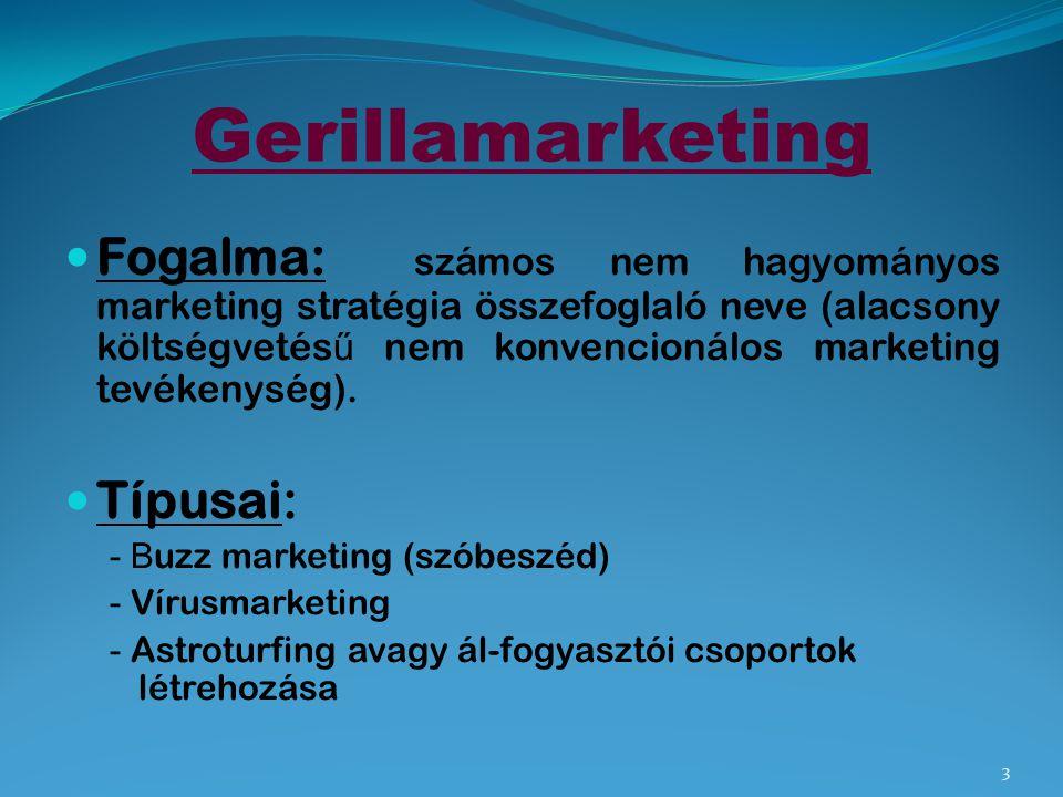 Gerillamarketing Fogalma: számos nem hagyományos marketing stratégia összefoglaló neve (alacsony költségvetés ű nem konvencionálos marketing tevékenys