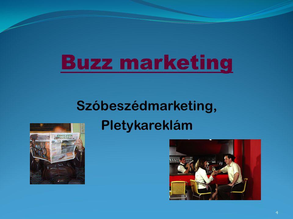 Buzz marketing - a szájról szájra terjed ő pletykát használja a marketingüzenet terjesztésére - USA-ban a vezet ő hirdet ő cégek 85%-a - Magyarországon is megjelent (alkohol, dohányáruk) 5