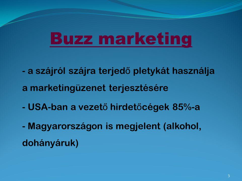 Buzz marketing - a szájról szájra terjed ő pletykát használja a marketingüzenet terjesztésére - USA-ban a vezet ő hirdet ő cégek 85%-a - Magyarországo