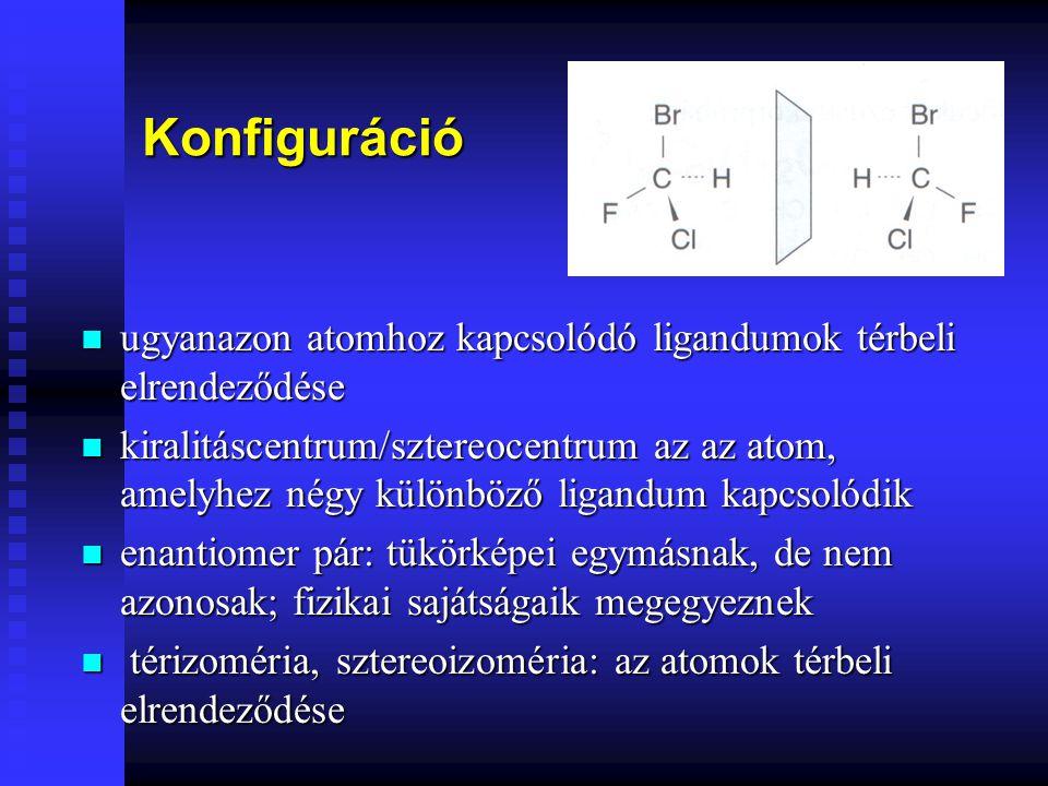 Konfiguráció n ugyanazon atomhoz kapcsolódó ligandumok térbeli elrendeződése n kiralitáscentrum/sztereocentrum az az atom, amelyhez négy különböző lig