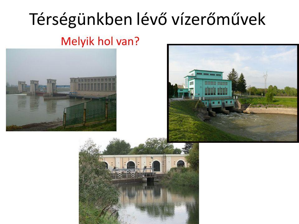 Térségünkben lévő vízerőművek Melyik hol van?