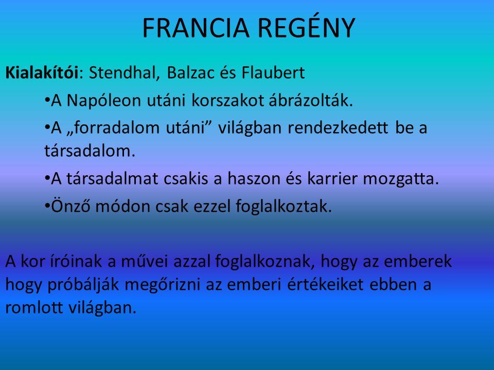 """FRANCIA REGÉNY Kialakítói: Stendhal, Balzac és Flaubert A Napóleon utáni korszakot ábrázolták. A """"forradalom utáni"""" világban rendezkedett be a társada"""