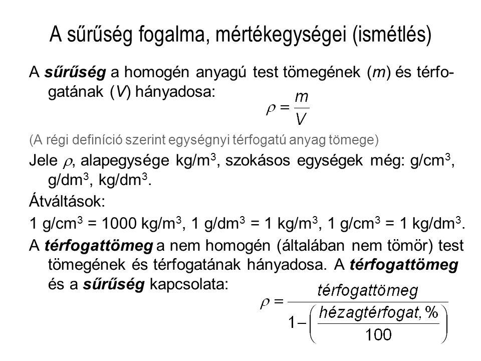 A sűrűség fogalma, mértékegységei (ismétlés) A sűrűség a homogén anyagú test tömegének (m) és térfo- gatának (V) hányadosa: (A régi definíció szerint egységnyi térfogatú anyag tömege) Jele , alapegysége kg/m 3, szokásos egységek még: g/cm 3, g/dm 3, kg/dm 3.