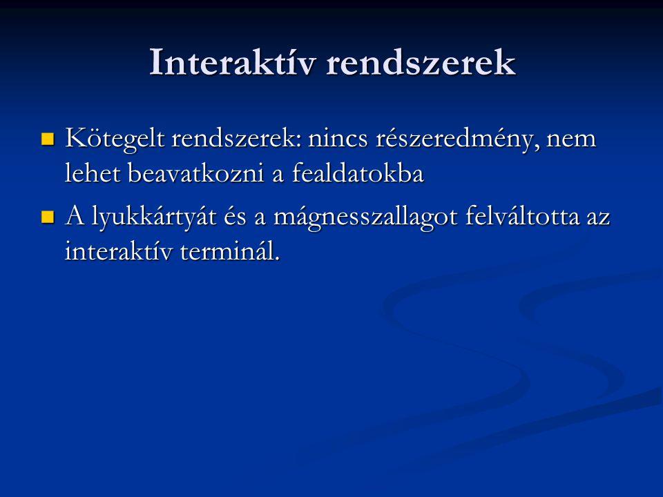 Interaktív rendszerek Kötegelt rendszerek: nincs részeredmény, nem lehet beavatkozni a fealdatokba Kötegelt rendszerek: nincs részeredmény, nem lehet