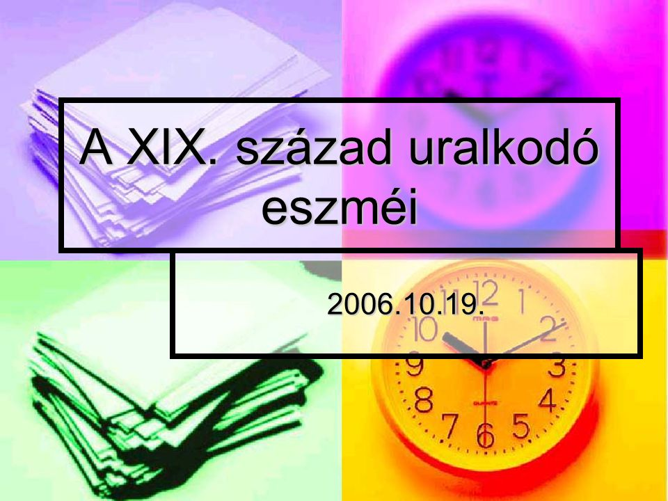 A XIX. század uralkodó eszméi 2006.10.19.