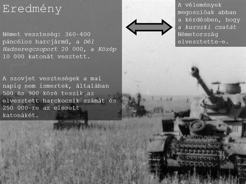 Eredmény Német veszteség: 360-400 páncélos harcjármű, a Dél Hadseregcsoport 20 000, a Közép 10 000 katonát vesztett. A szovjet veszteségek a mai napig