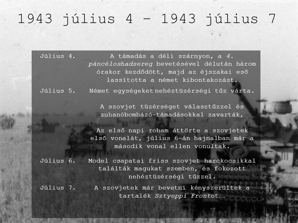 Július 4.A támadás a déli szárnyon, a 4. páncéloshadsereg bevetésével délután három órakor kezdődött, majd az éjszakai eső lassította a német kibontak