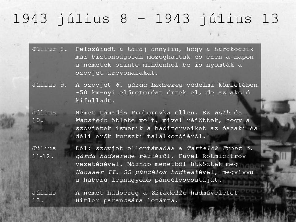 1943 július 8 – 1943 július 13 Július 8.Felszáradt a talaj annyira, hogy a harckocsik már biztonságosan mozoghattak és ezen a napon a németek szinte m