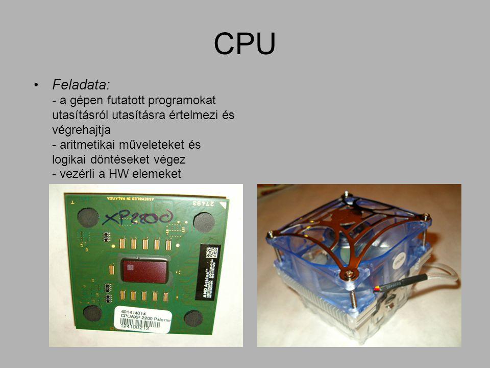 CPU Feladata: - a gépen futatott programokat utasításról utasításra értelmezi és végrehajtja - aritmetikai műveleteket és logikai döntéseket végez - v