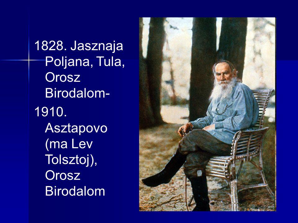 1828. Jasznaja Poljana, Tula, Orosz Birodalom- 1910. Asztapovo (ma Lev Tolsztoj), Orosz Birodalom