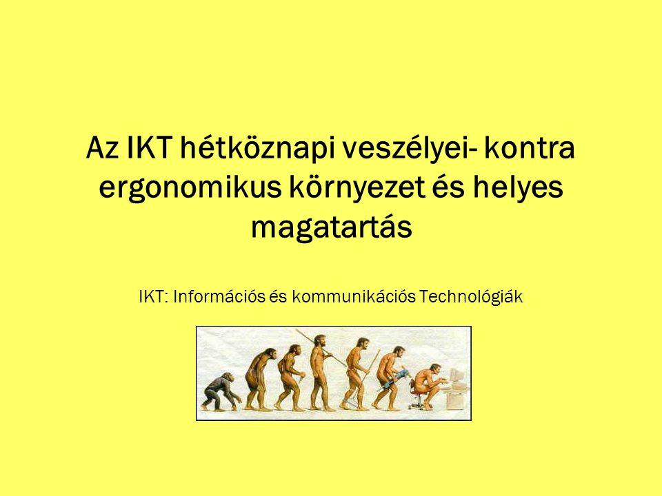 1.Az IKT hétköznapi veszélyei Az ergonómia az ember és a technikai eszközök optimális kapcsolatával foglalkozó tudomány és gyakorlat.
