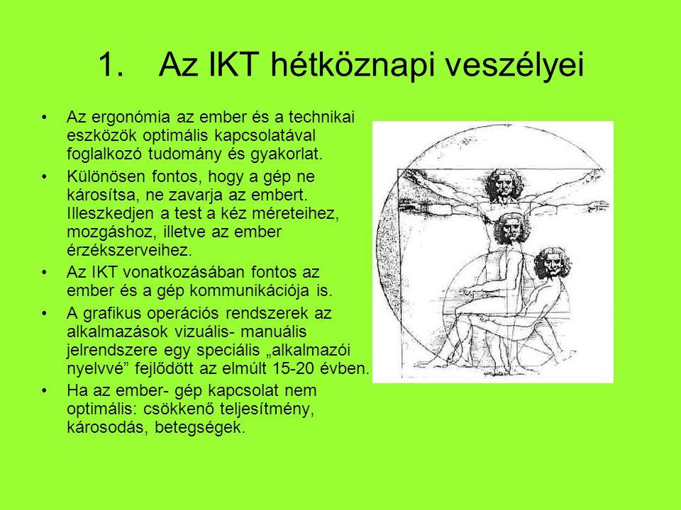1.Az IKT hétköznapi veszélyei Az ergonómia az ember és a technikai eszközök optimális kapcsolatával foglalkozó tudomány és gyakorlat. Különösen fontos