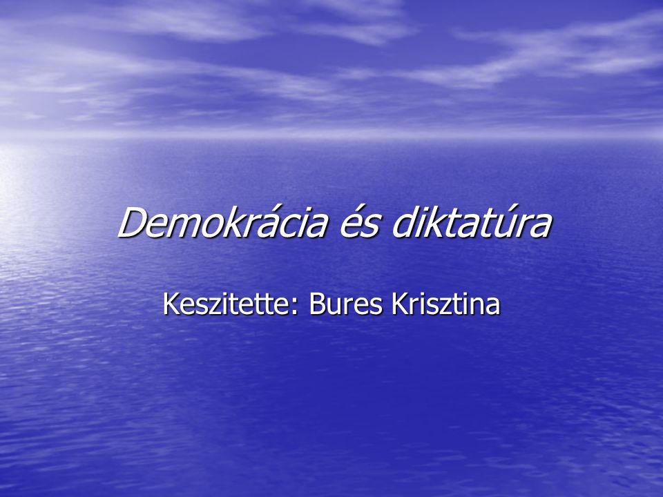 Demokrácia és diktatúra Keszitette: Bures Krisztina