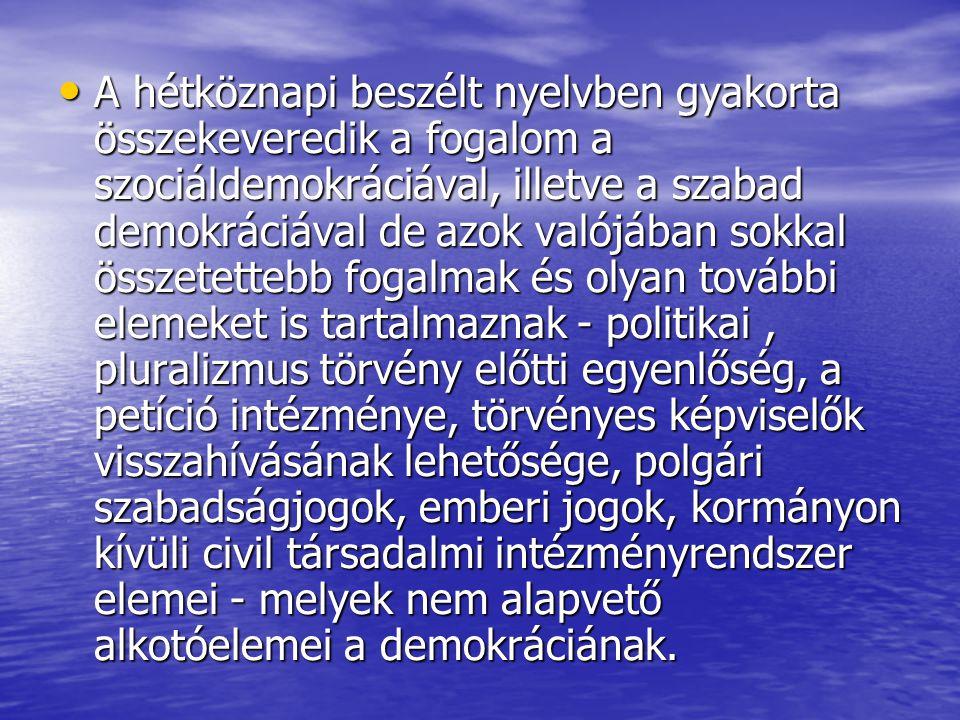 A hétköznapi beszélt nyelvben gyakorta összekeveredik a fogalom a szociáldemokráciával, illetve a szabad demokráciával de azok valójában sokkal összetettebb fogalmak és olyan további elemeket is tartalmaznak - politikai, pluralizmus törvény előtti egyenlőség, a petíció intézménye, törvényes képviselők visszahívásának lehetősége, polgári szabadságjogok, emberi jogok, kormányon kívüli civil társadalmi intézményrendszer elemei - melyek nem alapvető alkotóelemei a demokráciának.