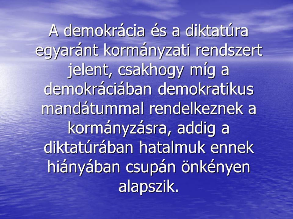 A demokrácia és a diktatúra egyaránt kormányzati rendszert jelent, csakhogy míg a demokráciában demokratikus mandátummal rendelkeznek a kormányzásra, addig a diktatúrában hatalmuk ennek hiányában csupán önkényen alapszik.