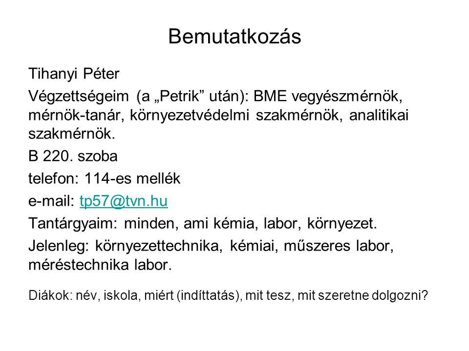 """Bemutatkozás Tihanyi Péter Végzettségeim (a """"Petrik"""" után): BME vegyészmérnök, mérnök-tanár, környezetvédelmi szakmérnök, analitikai szakmérnök. B 220"""