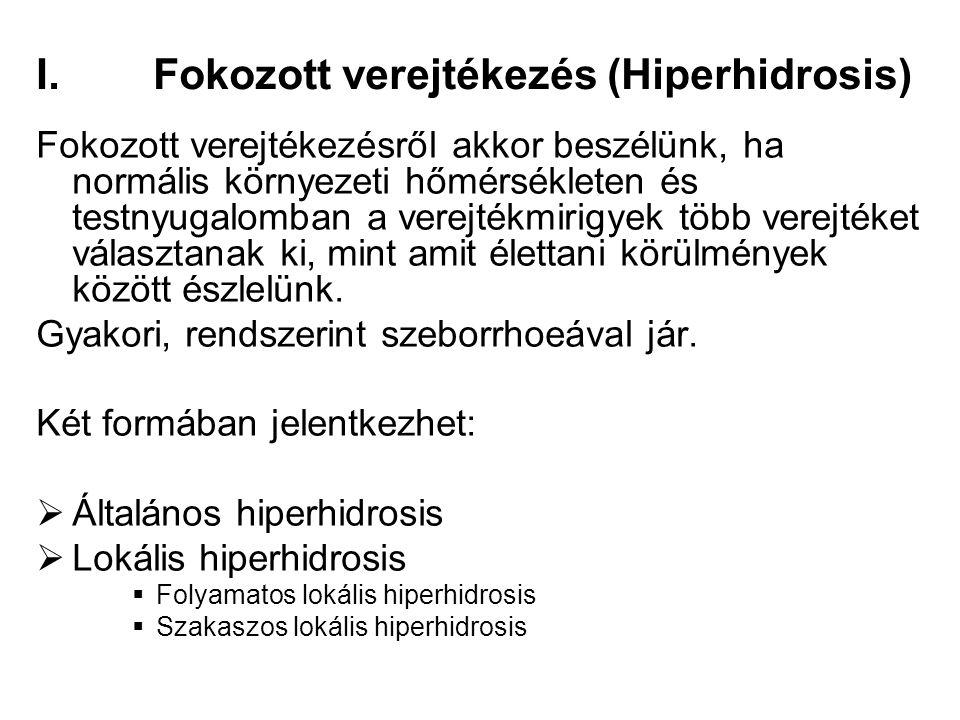 I.Fokozott verejtékezés (Hiperhidrosis) Fokozott verejtékezésről akkor beszélünk, ha normális környezeti hőmérsékleten és testnyugalomban a verejtékmi