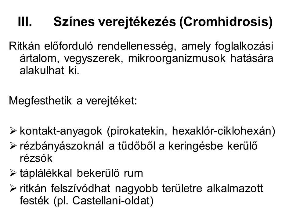 III.Színes verejtékezés (Cromhidrosis) Ritkán előforduló rendellenesség, amely foglalkozási ártalom, vegyszerek, mikroorganizmusok hatására alakulhat