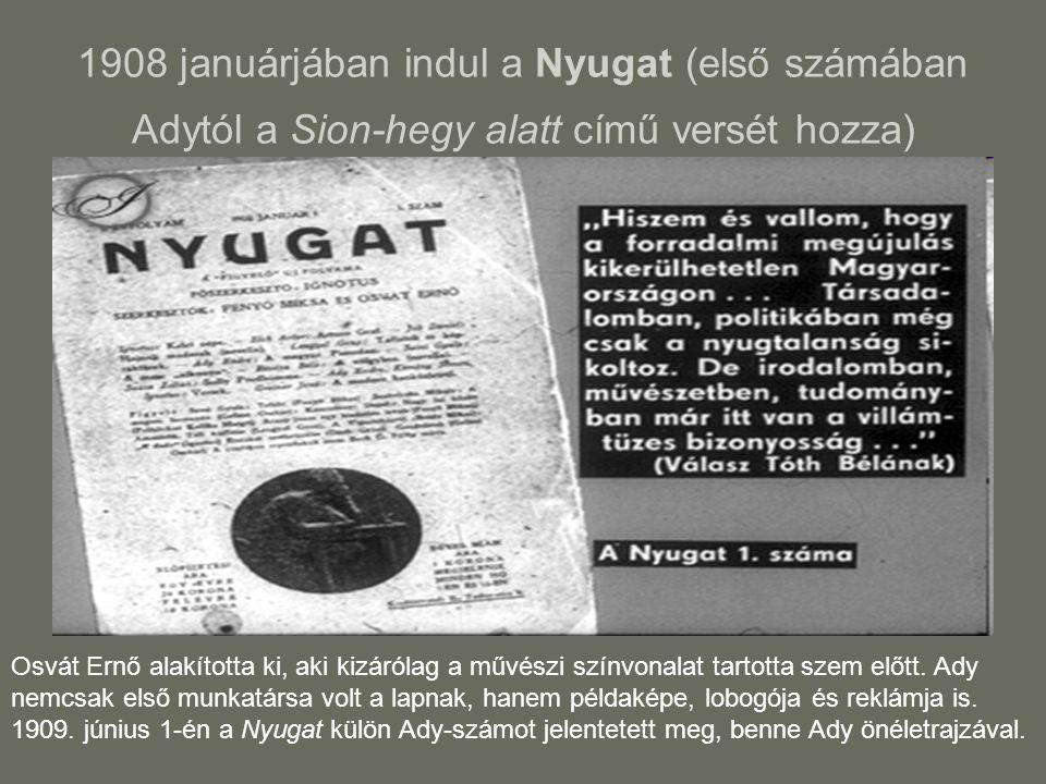 1908 januárjában indul a Nyugat (első számában Adytól a Sion-hegy alatt című versét hozza) Osvát Ernő alakította ki, aki kizárólag a művészi színvonal